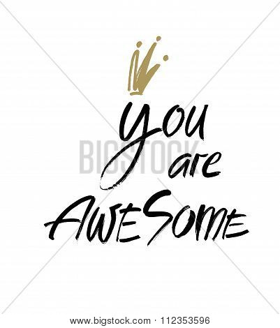 You are awesome. Modern brush calligraphy. Handwritten ink lettering. Hand drawn design elements.