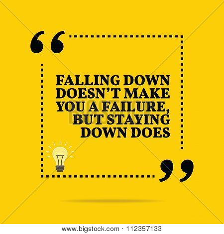Inspirational Motivational Quote. Falling Down Doesn't Make You A Failure, But Staying Down Does.
