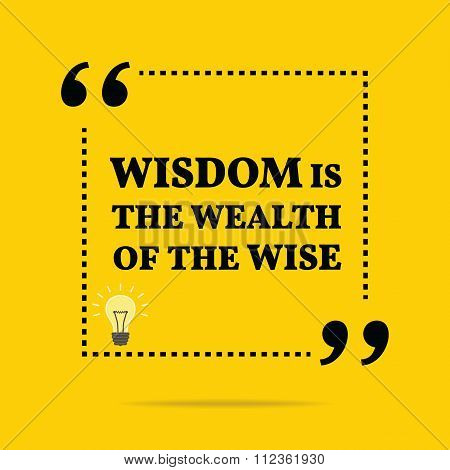 Inspirational Motivational Quote. Wisdom Is The Wealth Of The Wise.