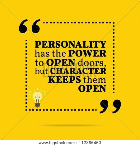 Inspirational Motivational Quote. Personality Has The Power To Open Doors, But Character Keeps Them