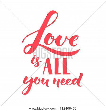 Love is all you need. Hand lettering, romantic quote about love. Inspirational saying, vector callig