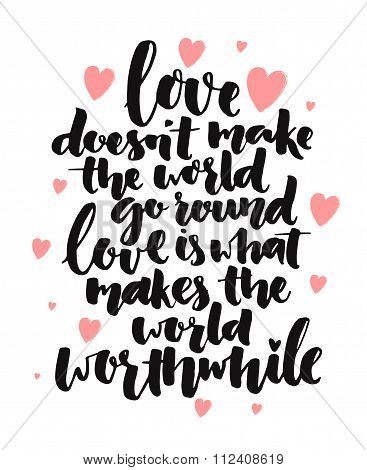 Inspirational brush calligraphy quote about love. Love doesn't make the world go round, love is what