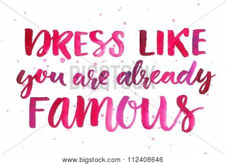 Dress like you are already famous. Inspirational quote about fashion and clothes. Pink watercolor br