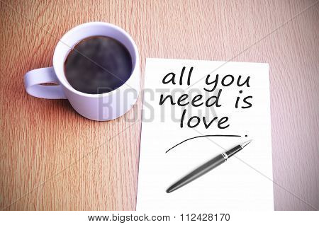 Coffee On The Table With Note Writing All You Need Is Love