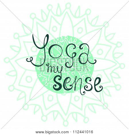 Yoga poster with calligraphic quote - Yoga my sense. Beautiful vector emblem. Poster for yoga studio