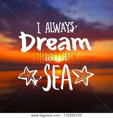 I always dream about a sea - vector sign on blurred sunset photo background