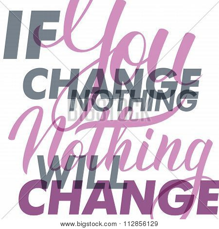 If you change nothing, nothing will change. Motivation banner.