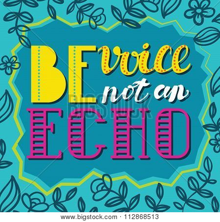 Be A voice, Not An Echo. Social Vector Poster Concept