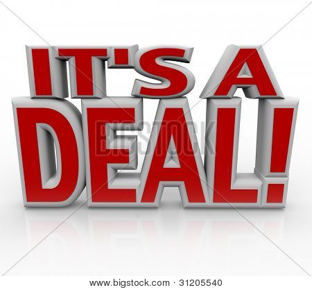 The words It's a Deal in red 3D letters to represent a successfully closed deal or final agreement between parties