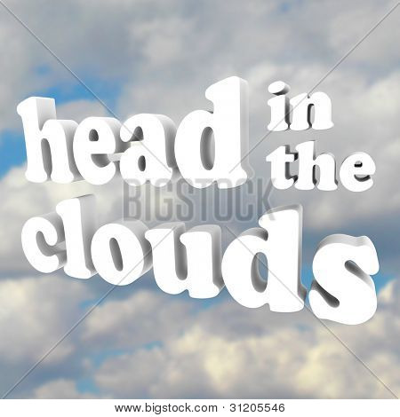 The words Head in the Clouds in 3D letters against a cloudy sky, representing someone who is mad, daft, unrealistic, impractical, and just a daydreamer with a pipe dream