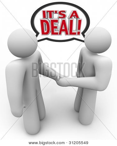 Two people, a buyer and salesperson or seller, talk and shake hands with the words It's a Deal being spoken in a speech bubble above their heads to signify a completed agreement or transaction