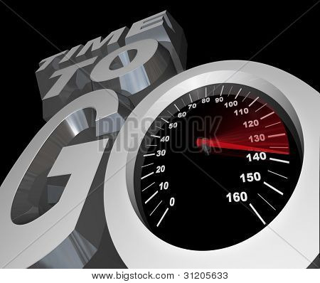 The words Time to Go with a speedometer with racing needle in the letter O symbolizing the deadline or countdown to begin a race or competition