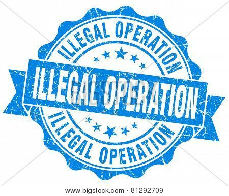 Illegal Operation Blue Grunge Seal Isolated On White