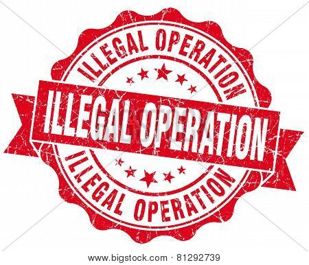 Illegal Operation Red Grunge Seal Isolated On White