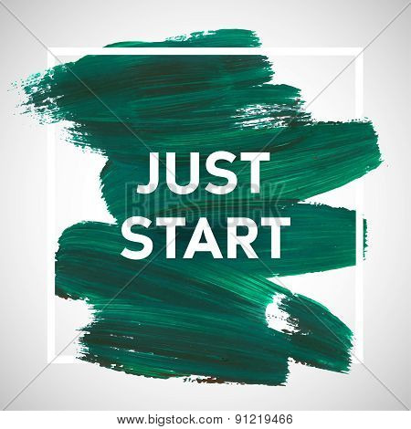 Just Start Lettering Of An Inspirational Saying. Quote Typographical Poster Template, Vector Design