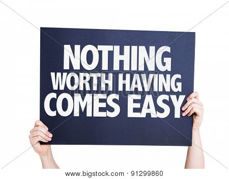 Nothing Worth Having Comes Easy card isolated on white