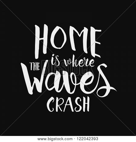 Home Is Where The Waves Crash - Hand Drawn Inspirational Quote. Vector Isolated Typography Design El