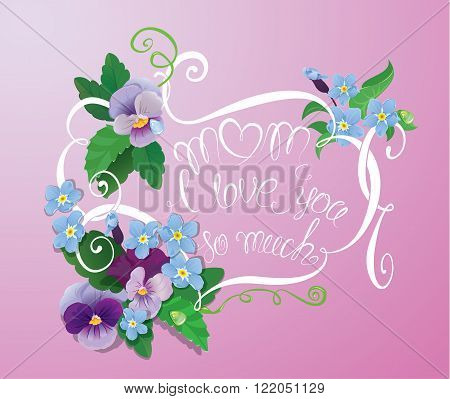 Mother day card with pansy and forget-me-not flowers - vintage floral background with handwritten calligraphic text - Mom I love you so much