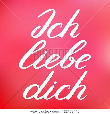 Ich Liebe Dich. I Love You In German. Handwritten