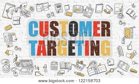 Customer Targeting Concept. Customer Targeting Drawn on White Wall. Customer Targeting in Multicolor. Doodle Design Style of Customer Targeting. Line Style Illustration. White Brick Wall.