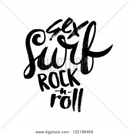 Sex surf and rock-n-roll. Hand drawn lettering. Serigraphy shirt print brush