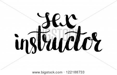 Sex instructor. Hand drawn lettering. Serigraphy shirt print brush