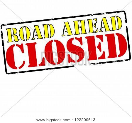 Rubber stamp with text road ahead closed inside vector illustration