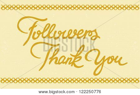 Hand written Lettering Followers Thank You. Scrached background with pattern. Vintage style. Template for your design of card flayer banner poster. Vector illustration.