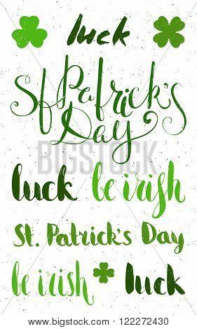 Set of lettering for St. Patricks day. Grunge textured handwritten calligraphic inscriptions. Design element for greeting card, banner, invitation, postcard, vignette, flyer. Vector illustration.