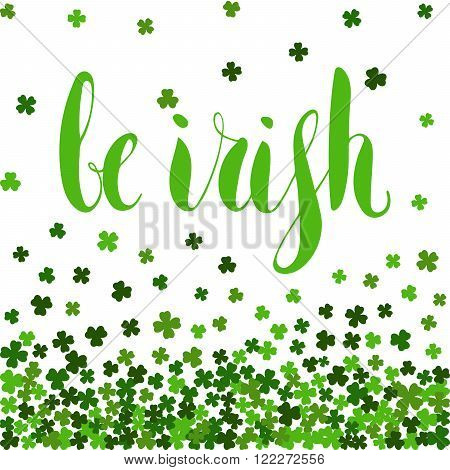 Be irish lettering for St. Patricks day on background of the falling clover leaves. Design for banner, card, invitation, postcard, textile, wrapping paper. Vector illustration.