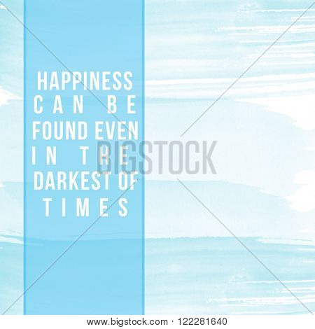 Motivational Quote on watercolor background - Happiness can be found even in the darkest of times