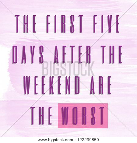 Motivational Quote on watercolor background - The first five days after the weekend are the worst