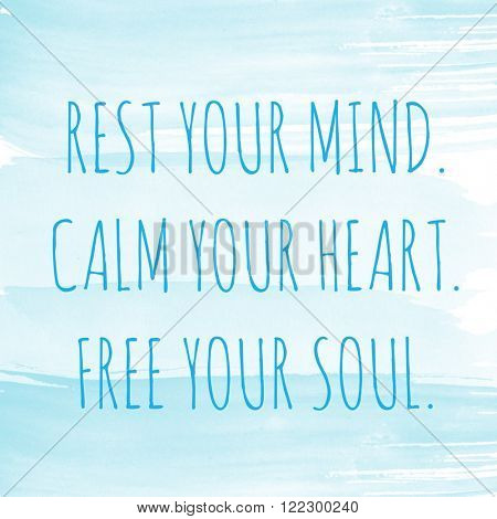 Motivational Quote on watercolor background - Rest you mind calm your heart free your soul
