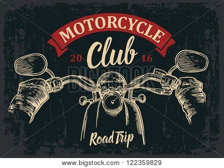 Biker driving a motorcycle rides. View over the handlebars of motorcycle. Vector engraved illustration isolated on dark vintage background. For web, poster motorcycle  club.
