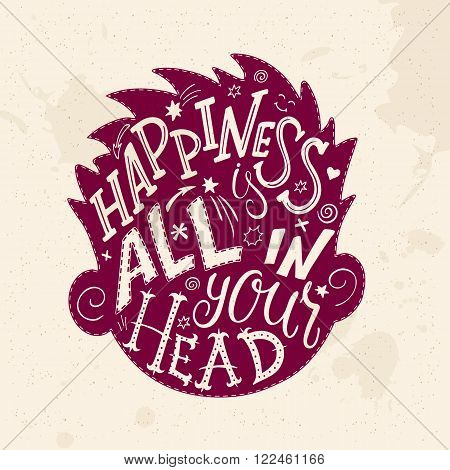 vector illustration of hand lettering inspiring quote - happiness is all in your head. All the lette