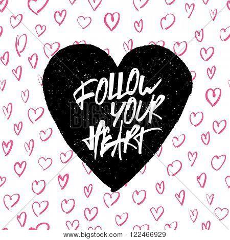 Inspirational quote 'Follow your heart'. Handwritten lettering in heart shape. Raster version.