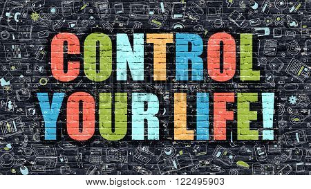 Control Your Life Concept. Control Your Life Drawn on Dark Wall. Control Your Life in Multicolor. Control Your Life Concept. Modern Illustration in Doodle Design of Control Your Life.