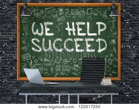 We Help Succeed - Hand Drawn on Green Chalkboard in Modern Office Workplace. Illustration with Doodle Design Elements. 3D.