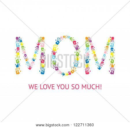 Greeting card design for Mother's Day. Word MOM made of children handprints.