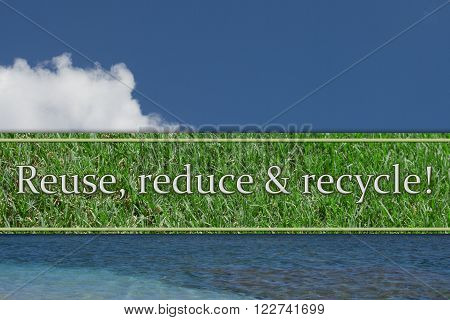 Reuse, reduce and recycle Message, The sky, water and grass text Reuse, Reduce and Recycle