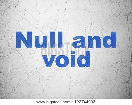 Law concept: Null And Void on wall background