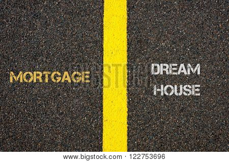 Antonym Concept Of Mortgage Versus Dream House