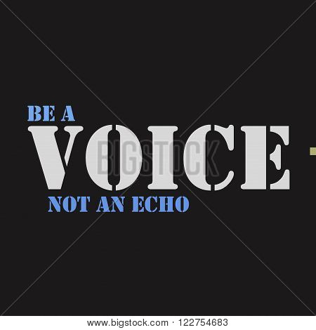 Be a voice not an echo. Typographical poster template. Vector lettering illustration.