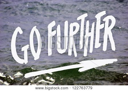 Go further. Hand written white words on the sea background.