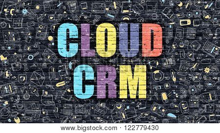 Multicolor Concept - Cloud CRM on Dark Brick Wall with Doodle Icons Around. Modern Illustration in Doodle Design Style. Cloud CRM Business Concept. Cloud CRM on Dark Brick Wall. Cloud CRM Concept.