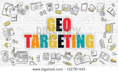 Geo Targeting Concept. Geo Targeting Drawn on White Brick Wall. Geo Targeting in Multicolor. Doodle Design. Modern Style Illustration. Doodle Design Style of Geo Targeting. Line Style Illustration.