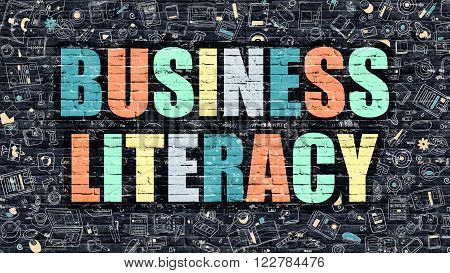 Business Literacy - Multicolor Concept on Dark Brick Wall Background with Doodle Icons Around. Modern Illustration with Elements of Doodle Style. Business Literacy on Dark Wall.