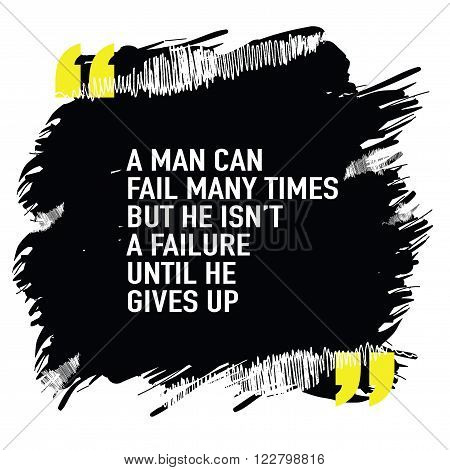 Motivational quote / A man can fail many times but he is not a failure until he gives up