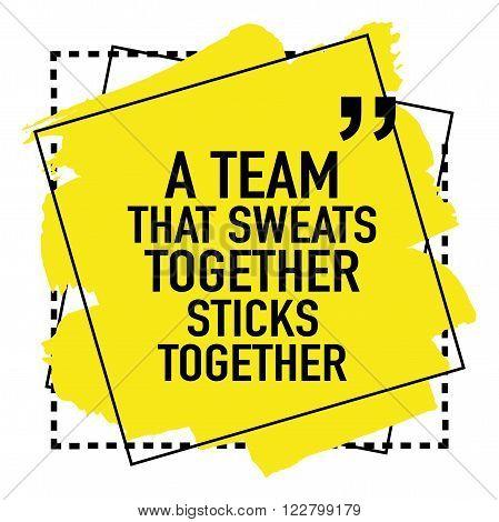 Motivational teamwork concept / A team that sweats together sticks together