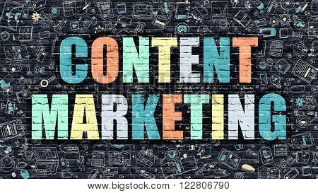 Content Marketing. Multicolor Inscription on Dark Brick Wall with Doodle Icons. Content Marketing Concept in Modern Style. Doodle Design Icons. Content Marketing on Dark Brickwall Background.